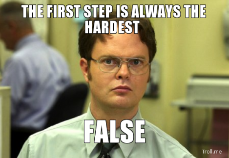 the-first-step-is-always-the-hardest-false